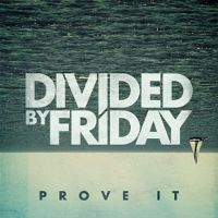 Divided-By-Friday-Prove-It.jpg