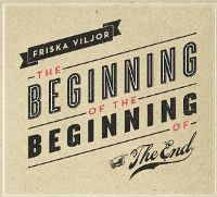 Friska-Viljor-The-Beginning-Of-The-Beginning-Of-The-End.jpg
