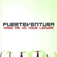 Fuerteventura-Take-Me-To-Your-Leader.jpg