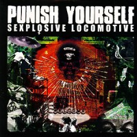 Punish-Yourself-Sexplosive-Locomotive.jpg
