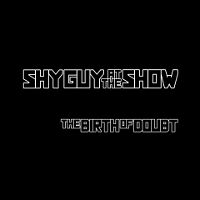 Shy-Guy-At-The-Show-The-Birth-Of-Doubt.jpg
