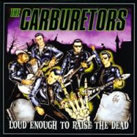 The-Carburetors-Loud-Enough-to-raise-the-Dead.jpg