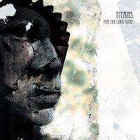 Titans-For-The-Long-Gone.jpg