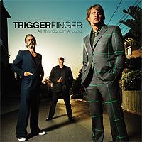 Triggerfinger-All-This-Dancin-Around.jpg