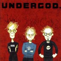 Undergod-whos-your-god.jpg